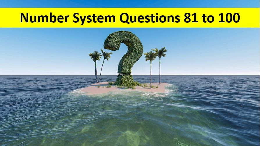 Number System Questions with Solutions Q No 81 To Q No 100
