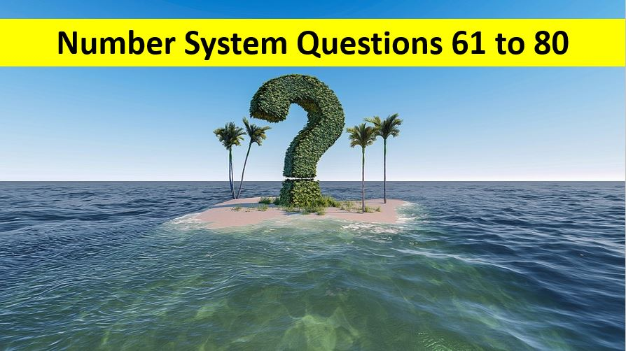 Number System Questions with Solutions Q No 61 To Q No 80