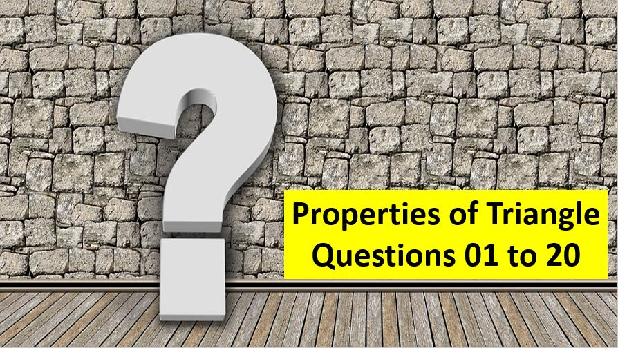 Properties of Triangle Questions with Solutions Q No 01 to Q No 20