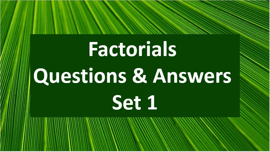 Factorial Question and Answer set 1