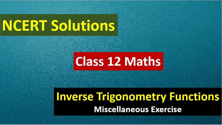 NCERT Solutions for Class 12 Maths Inverse Trigonometry Functions Miscellaneous Exercise