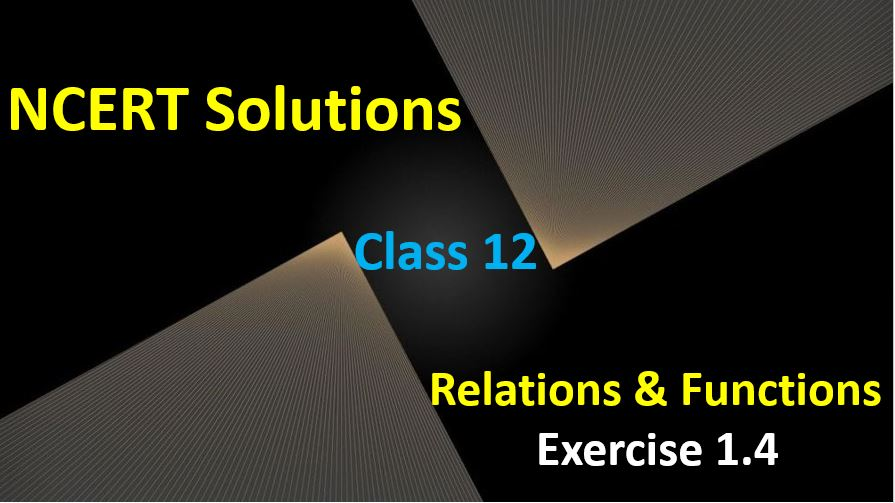 NCERT-Solutions-for-Class-12-Maths-Relations-and-Functions-Exercise-1.4