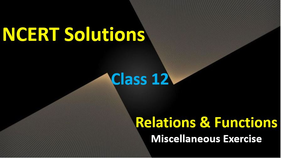 NCERT Solutions for Class 12 Maths Relations and Functions Exercise Miscellaneous