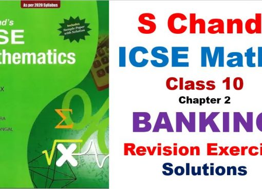 S Chand ICSE Maths Solutions for Class 10 Chapter 2 Banking Revision Exercise