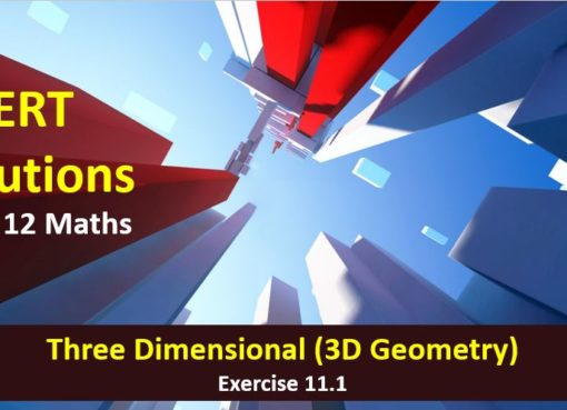 NCERT Solutions for Class 12 Maths Three Dimensional 3D Geometry Exercise Amans Maths Blogs AMBPi