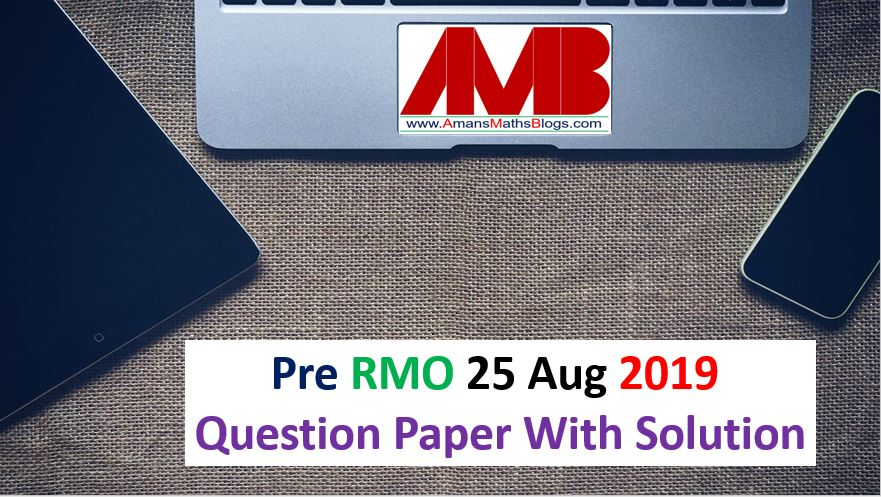 pre rmo 25 august 2019 question solution amans maths blogs