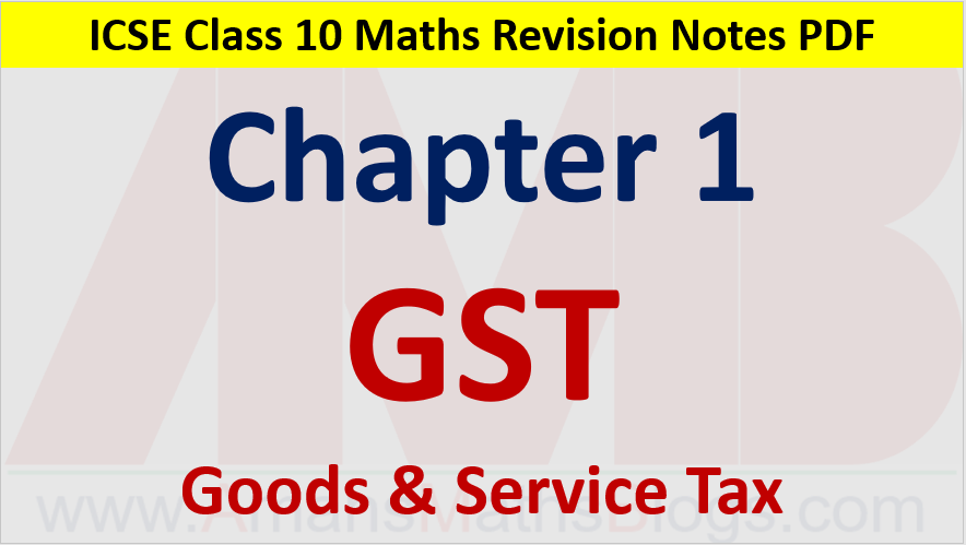 Goods and Service Tax GST Class 10 ICSE Maths Revision Notes Chapter 1