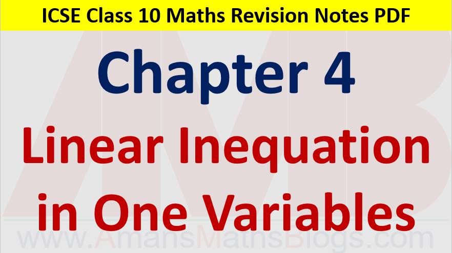 Linear Inequations in One Variables Class 10 ICSE Maths Revision Notes Chapter 4