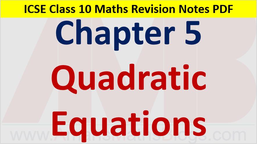 Quadratic Equations Class 10 ICSE Maths Revision Notes Chapter 5